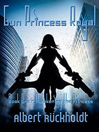 Gun Princess Royale: Awakening the Princess, Book One by Albert Ruckholdt