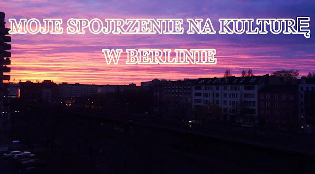 Moje spojrzenie na kulturę w Berlinie