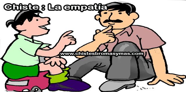 Chiste : La empatía, un niño le pregunta a su padre:  — Papi, ¿tú eres una persona con empatía?  Padre: — Por supuesto, hijo.  Hijo: — ¿Y abierta al diálogo?