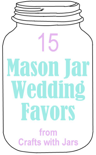 Crafts With Jars Mason Jar Wedding Favor Ideas