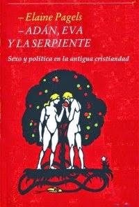 Elaine Pagels - Adán, Eva y la serpiente - Sexo y política en la antigua cristiandad