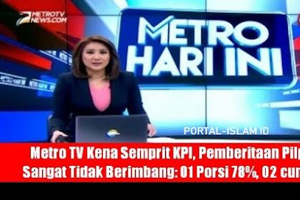Metro TV Kena Semprit KPI, Pemberitaan Pilpres Sangat Tidak Berimbang: 01 Porsi 78%, 02 Cuma 7%, Netral 15%