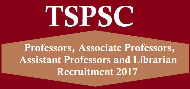 TS State, TS Recruitment, TSPSC, TSPSC Recruitments, Professor Posts, Assistant Proffessors, associate professors, Librarian Posts