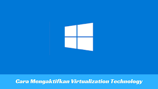 Cara Mengaktifkan / Enable Virtualization Technology