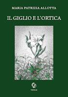 """Maria Patrizia Allotta, """"Il giglio e l'ortica"""" (Ed. Thule)"""