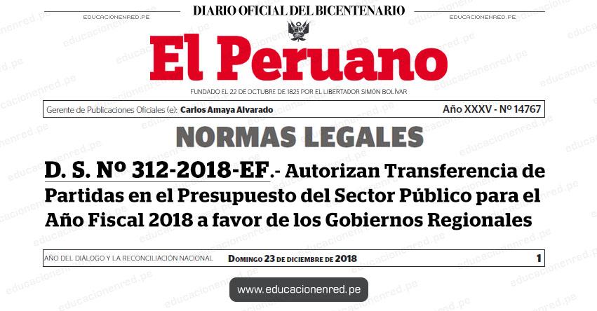 D. S. Nº 312-2018-EF - Autorizan Transferencia de Partidas en el Presupuesto del Sector Público para el Año Fiscal 2018 a favor de los Gobiernos Regionales - www.mef.gob.pe
