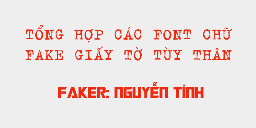 Tổng hợp các font chữ dùng để fake giấy tờ tùy thân