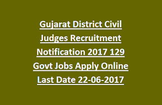 Gujarat District Civil Judges Recruitment Notification 2017 129 Govt Jobs Apply Online Last Date 22-06-2017