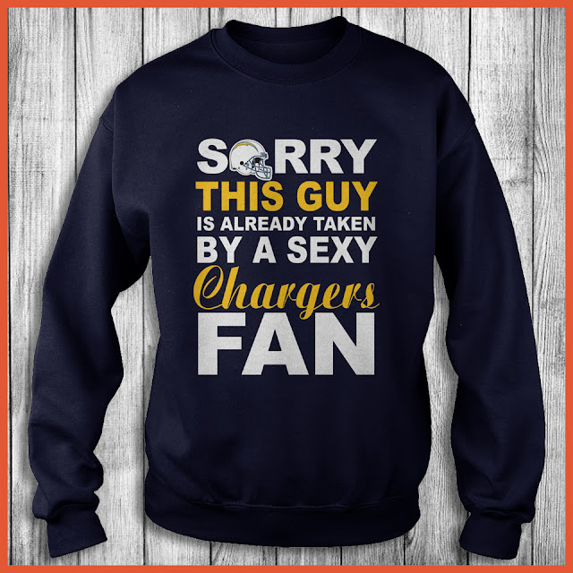 San Diego Chargers Fan - Sorry This Guy Is Already Taken By A Sexy Shirt