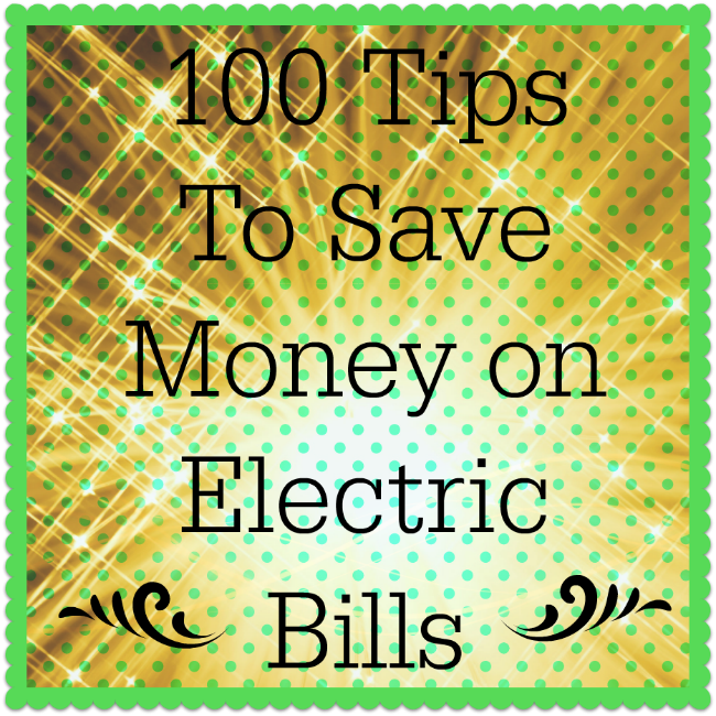 List of 100 tips to save money on the electric bill