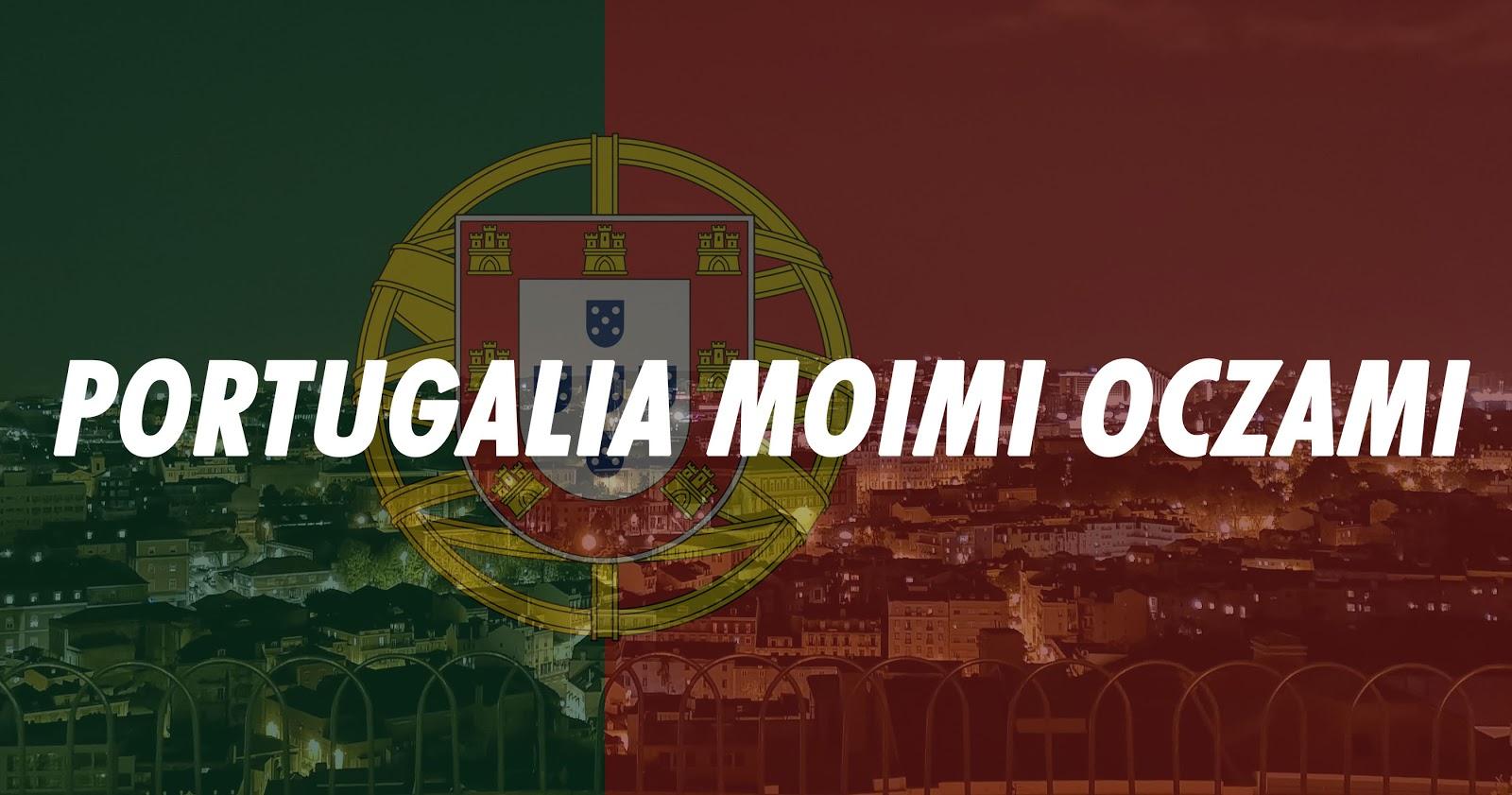 Portugalia moimi oczami + ZDJĘCIA
