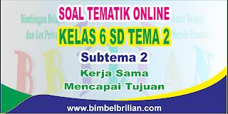 Soal Tematik Online Kelas 6 SD Tema 2 Subtema 2 Bekerja Sama Mencapai Tujuan Langsung Ada Nilaninya
