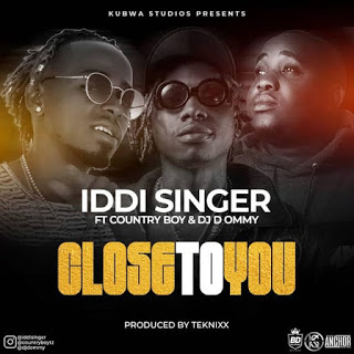 Iddi Singer Ft Country Boy & Dj D Ommy - Close To You mp3 download