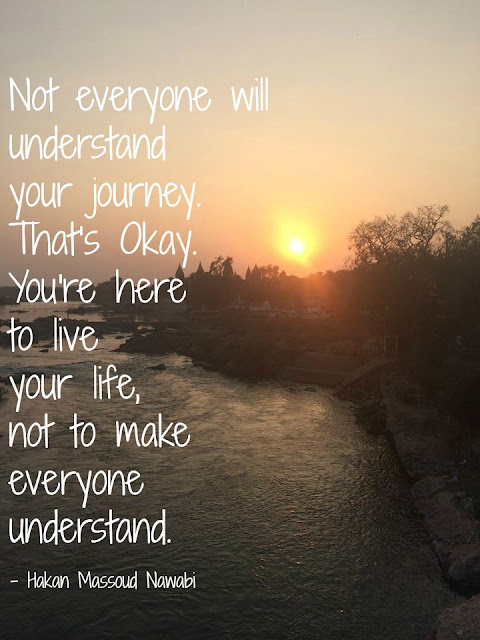 Quote about life's journey. Not everyone will understand your journey.
