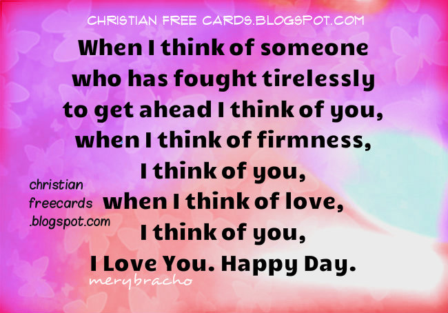 When I think of love, I think of you. Free cards for friends, mom, mother, sister, dad, daughter, son, happy birthday quotes, love, free cards for facebook special friend.