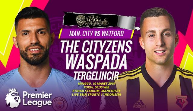 Prediksi Manchester City Vs Watford, Minggu 10 Maret 2019 Pukul 00.30 WIB @ RCTI