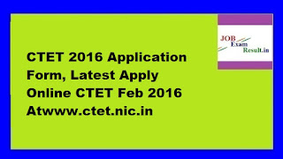 CTET 2016 Application Form, Latest Apply Online CTET Feb 2016 Atwww.ctet.nic.in