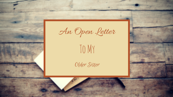 letter to my older sister ineffable sights an open letter to my 23239 | An%2BOpen%2BLetter%2Bto%2BMy%2BOlder%2BSister