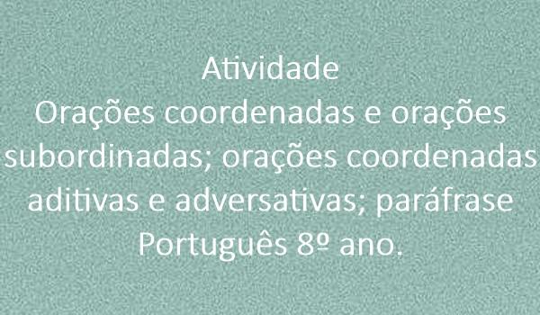 atividade-oracoes-coordenadas-e-oracoes-subordinadas-oracoes-coordenadas-aditivas-e-adversativas-parafrase-portugues-8-ano