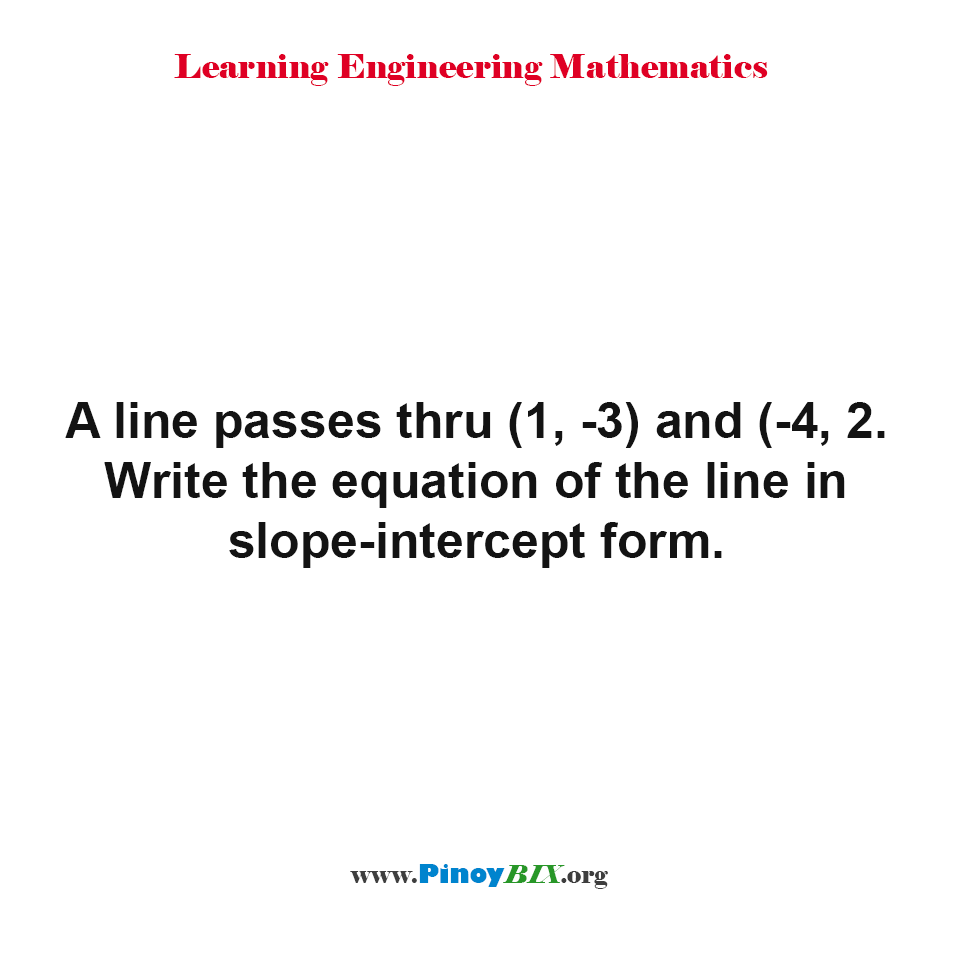 Find the equation of the line passing thru (1, -3) and (-4, 2) in slope-intercept form