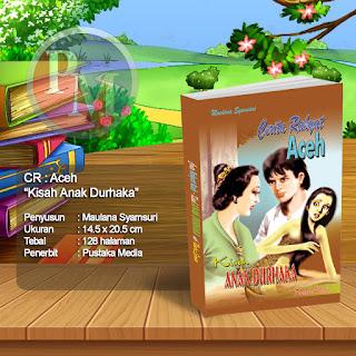 CR : ACEH Kisah Anak Durhaka - Dengan Beberapa Kisah | Rp. 11.500,-