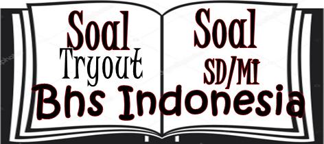 Sebelum menghadapi Ujian Sekolah Berstandar Nasional  Lengkap - 5 Paket Soal Tryout Bhs Indonesia SD/MI Tahun 2019