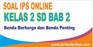 Soal IPS Online Kelas 2 SD Bab 2 Benda Berharga dan Benda Penting - Langsung Ada Nilainya