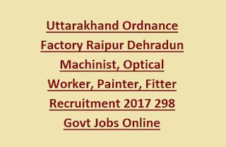 Uttarakhand Ordnance Factory Raipur Dehradun Machinist, Optical Worker, Painter, Fitter Recruitment 2017 298 Govt Jobs Online