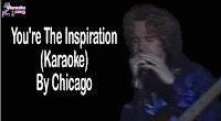 You're The Inspiration By Chicago free downlaod (karaoke, mp3, minus one and lyrics)