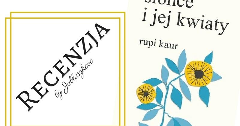 Szelest Stron 139 Rupi Kaur Slonce I Jej Kwiaty Przedpremierowo