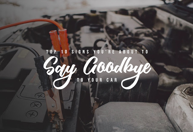 Top 10 Signs You're About To Say Goodbye To Your Car