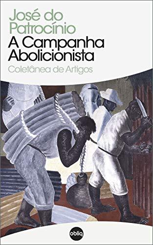 A Campanha Abolicionista - José Carlos do Patrocínio