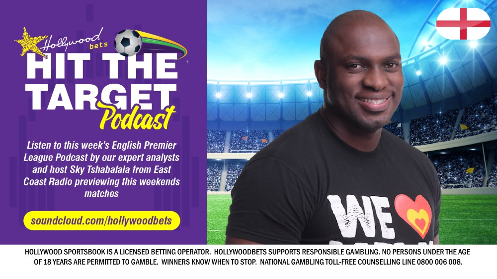 Hit The Target - English Premier League Podcast with Sky Tshabalala - Hollywoodbets - Soccer Betting News - East Coast Radio