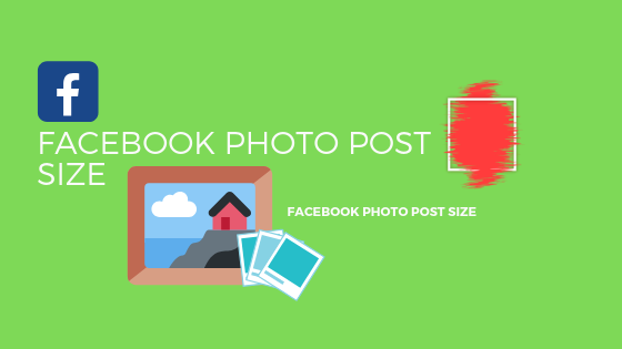 Facebook Photo Post Size