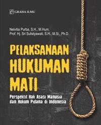 Pelaksanaan Hukuman Mati; Perspektif Hak Asasi Manusia dan Hukum Pidana di Indonesia