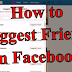 How to Make Friend Suggestions On Facebook Updated 2019