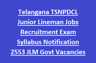 Telangana TSNPDCL Junior Lineman Jobs Recruitment Exam Syllabus Notification 2553 JLM Govt Vacancies Apply Online