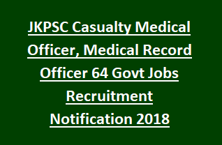 JKPSC Casualty Medical Officer, Medical Record Officer 64 Govt Jobs Recruitment Notification 2018