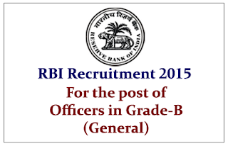 RBI Recruitment 2015 for the post of Officers in Grade-B (General)