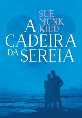 A CADEIRA DA SEREIA (Sue Monk Kidd)