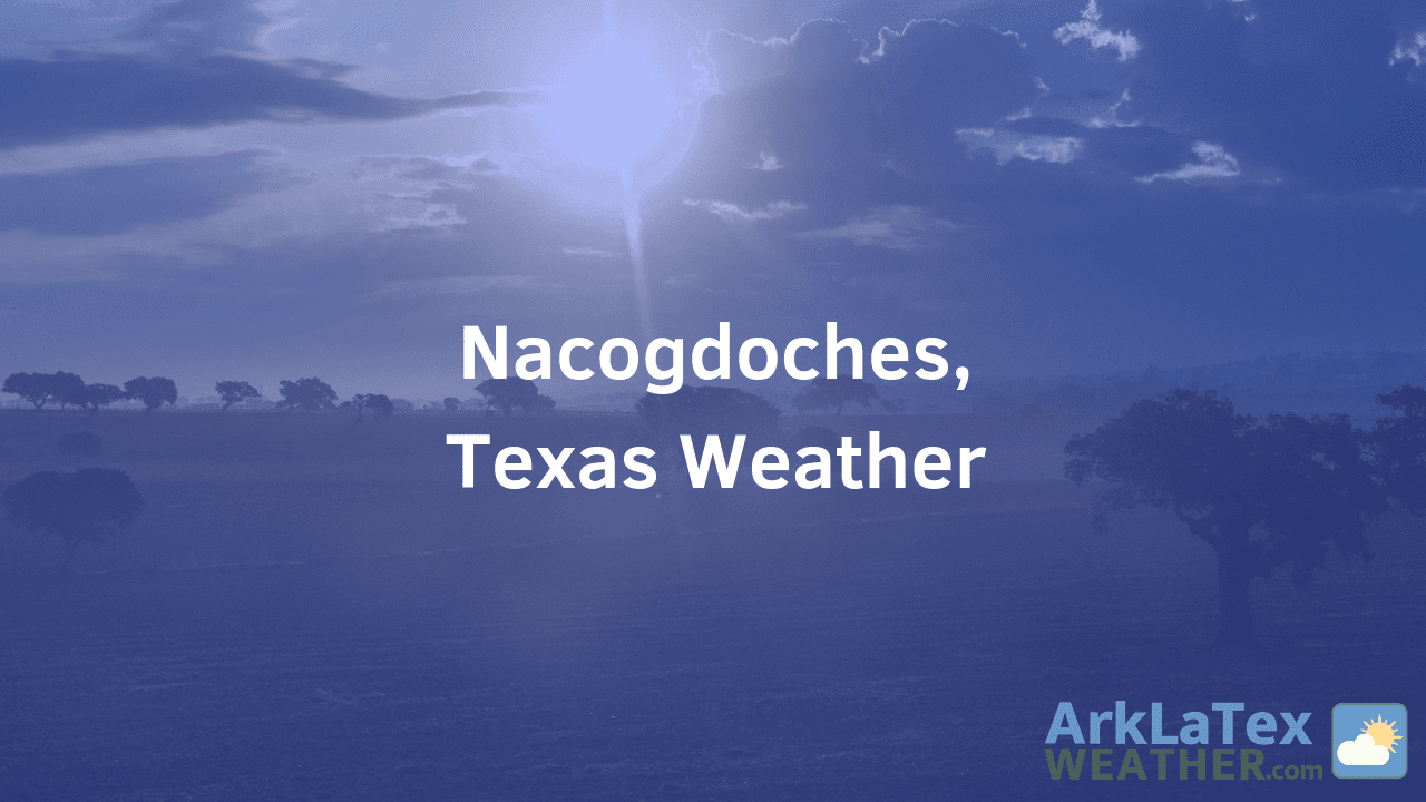 Nacogdoches, Texas, Weather Forecast, Nacogdoches County, Nacogdoches weather, NacogdochesNews.com, ArkLaTexWeather.com