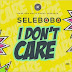 Audio | Selebobo - I Don't Care | Download Fast