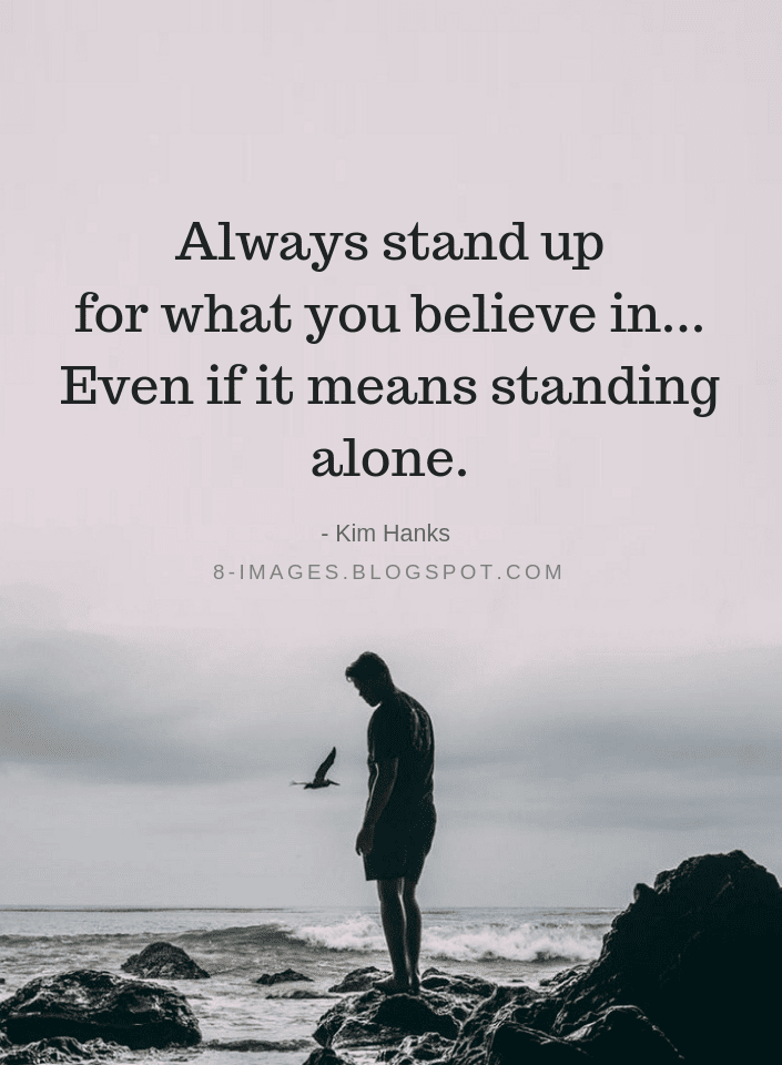 Quotes Always Stand Up For What You Believe In Even If It Means