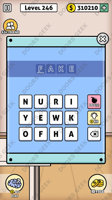 The answer for Escape Room: Mystery Word Level 246 is: FAKE