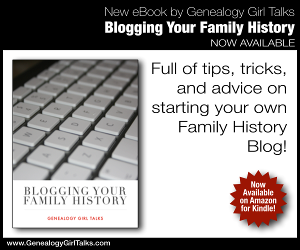 Blogging Your Family History by Genealogy Girl Talks. A new ebook offering tips, tricks, and advice on starting your own Family History Blog.