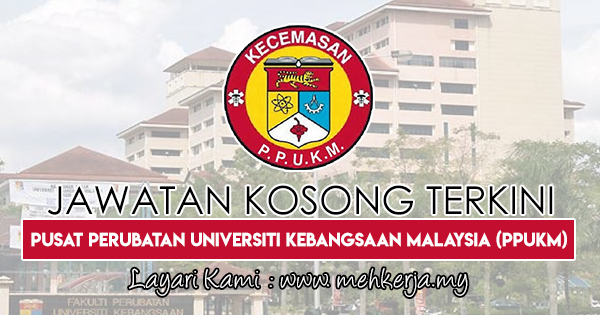 Jawatan Kosong Terkini 2018 di Pusat Perubatan Universiti Kebangsaan Malaysia (PPUKM)