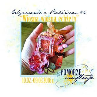http://pomorze-craftuje.blogspot.com/2016/02/wyzwanie-z-babincem-4-wiosna-wiosna.html