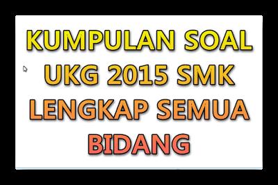 Soal Soal UKG 2015 SMK LENGKAP Semua Bidang
