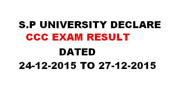 S.P UNIVERSITY DECLARE CCC EXAM RESULT DATED 24-12-2015 TO