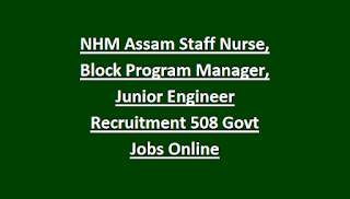 NHM Assam Staff Nurse, Block Program Manager, Junior Engineer Recruitment Exam 508 Govt Jobs Online Notification 2018